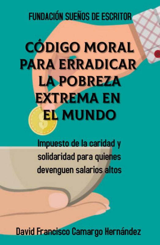 Código moral para erradicar la pobreza extrema en el mundo
