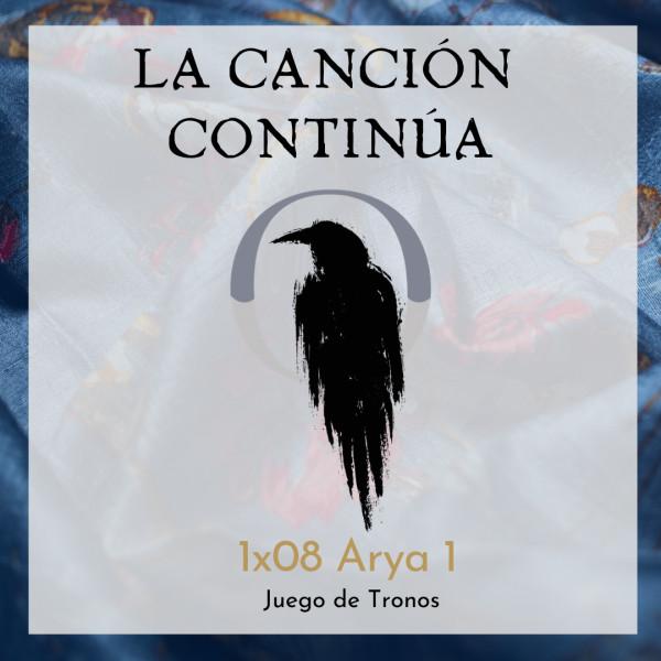 La Canción Continúa 1x08 - Arya I de Juego de Tronos