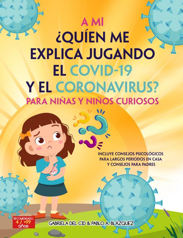 A mi,  ¿Quíen me explica jugando el Covid-19 y el coronavirus? Para niñas y niños curiosos