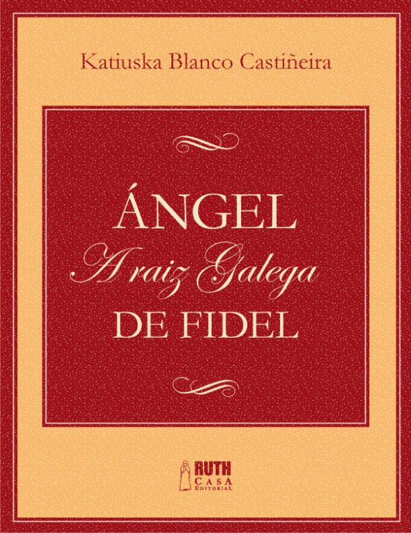 Ángel. A raiz galega de Fidel