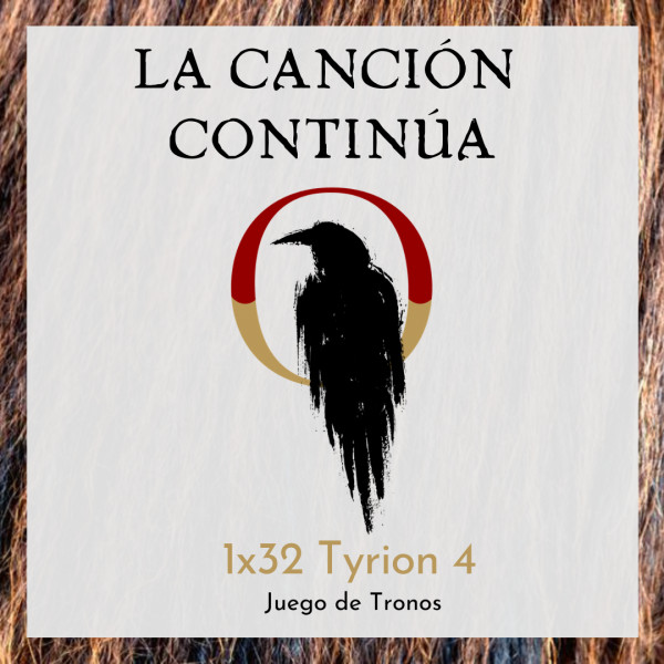 La Canción Continúa 1x32 - Tyrion IV de Juego de Tronos