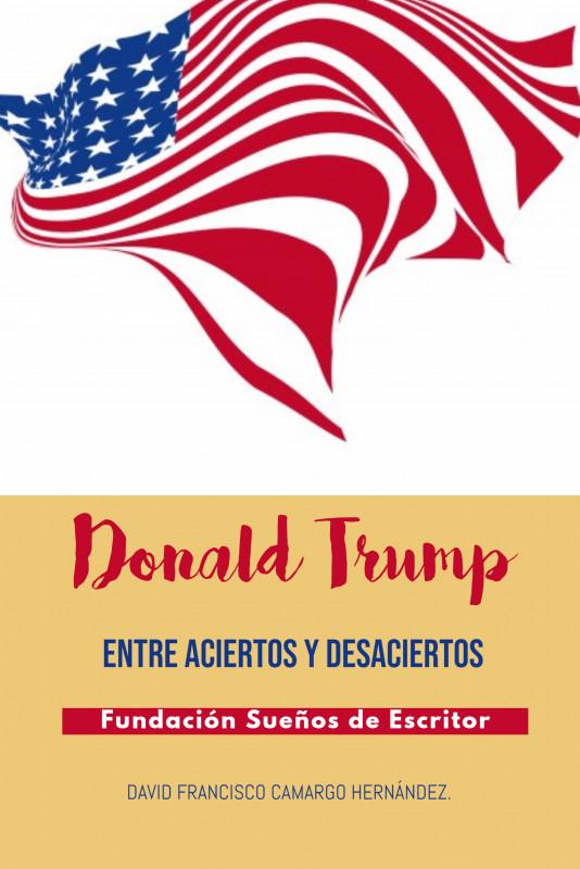 Donald Trump Entre Aciertos Y Desaciertos
