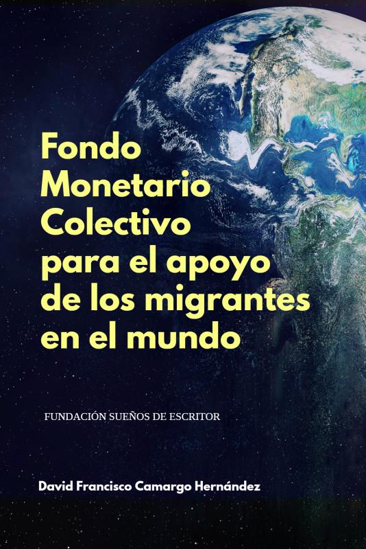Fondo Monetario Colectivo para el apoyo de los migrantes en el mundo