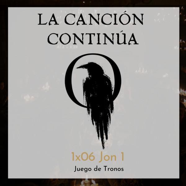La Canción Continúa 1x06 - Jon I de Juego de Tronos
