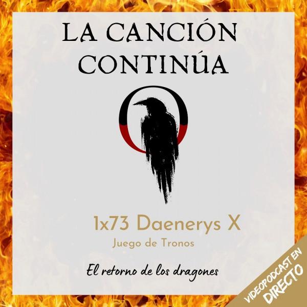 La Canción Continúa 1x73 - Dany X de Juego de Tronos Especial en Directo