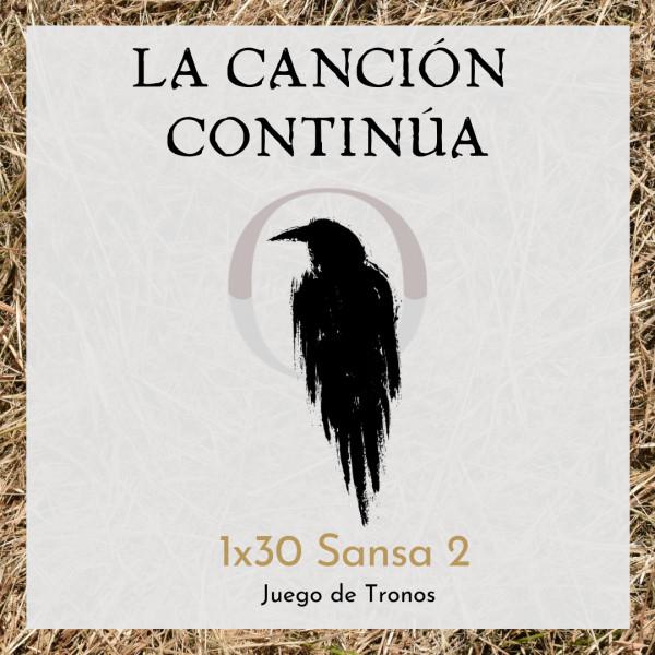 La Canción Continúa 1x30 - Sansa II de Juego de Tronos