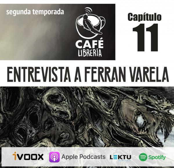 Temporada 2, capítulo 11 - Entrevista a Ferran Varela