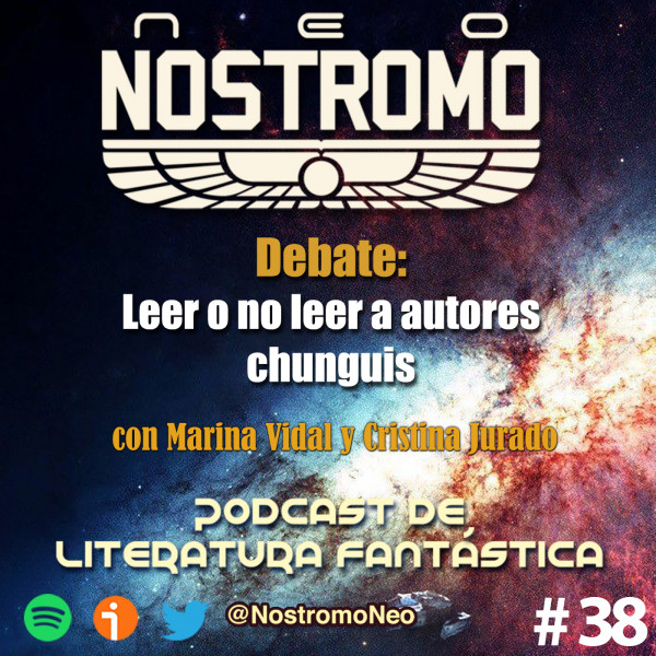 Neo Nostromo #38 - Debate con Cristina Jurado y Marina Vidal: Leer o no leer a autores chunguis