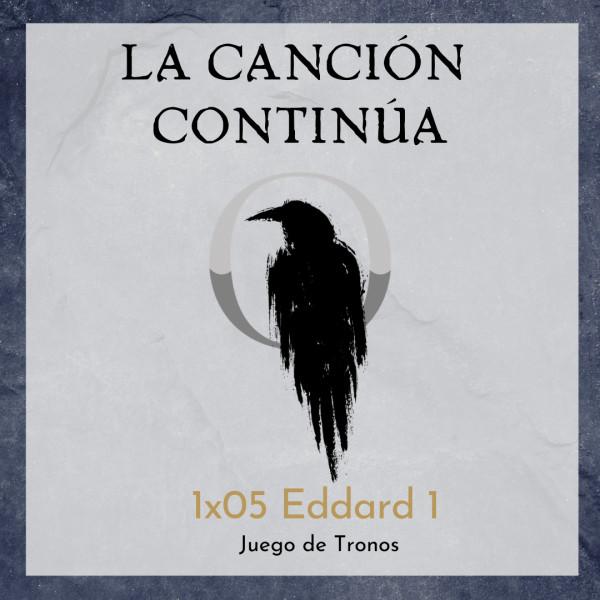La Canción Continúa 1x05 - Eddard I de Juego de Tronos