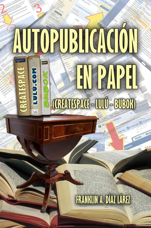 Autopublicación en Papel (Amazon - Createspace - Lulú - Bubok)