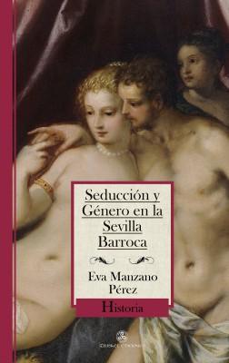 Seducción y género en la Sevilla barroca