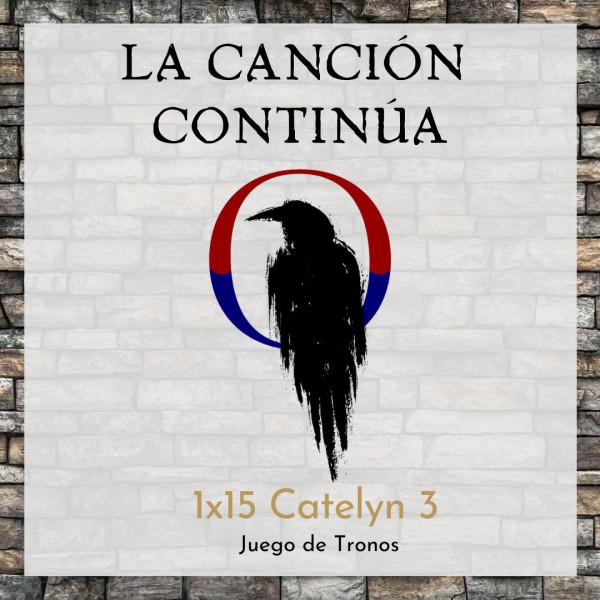 La Canción Continúa 1x15 - Catelyn III de Juego de Tronos