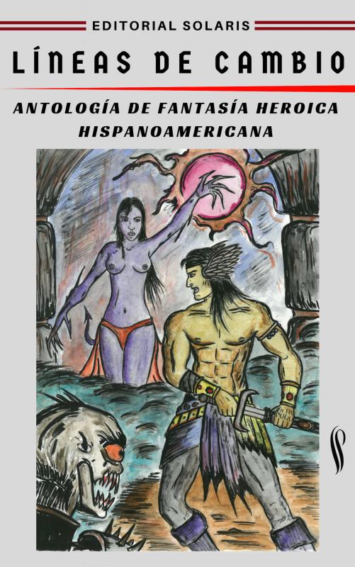 Líneas de cambio - Antología de fantasía heroica hispanoamericana