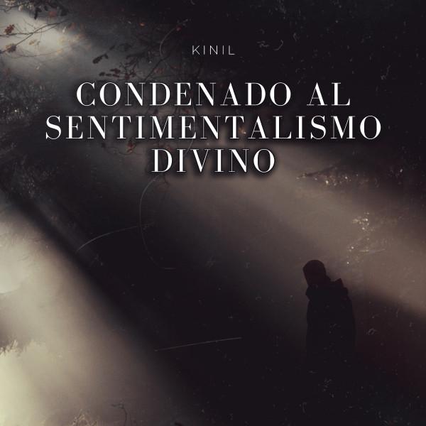 Condenado al sentimentalismo divino