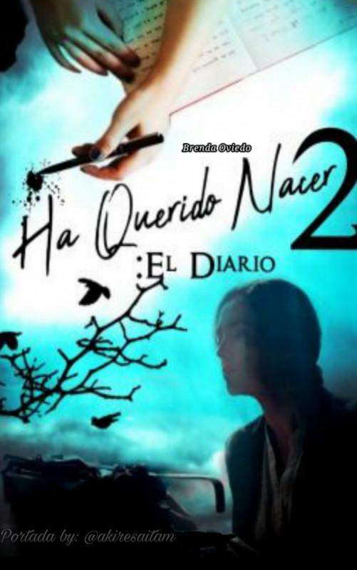 Ha Querido Nacer 2: El Diario.