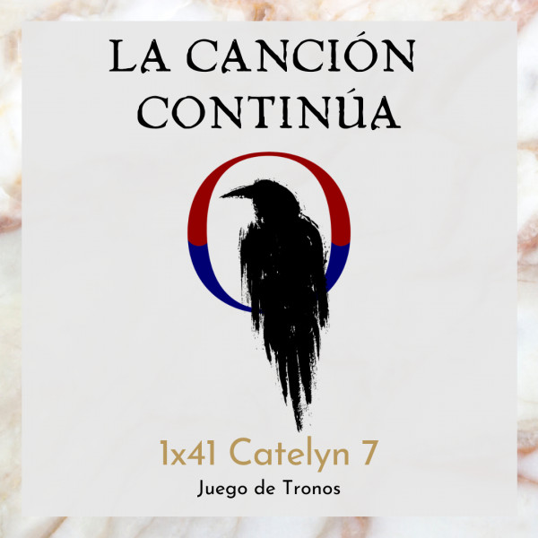 La Canción Continúa 1x41 - Catelyn VII de Juego de Tronos, con Frikidoctor