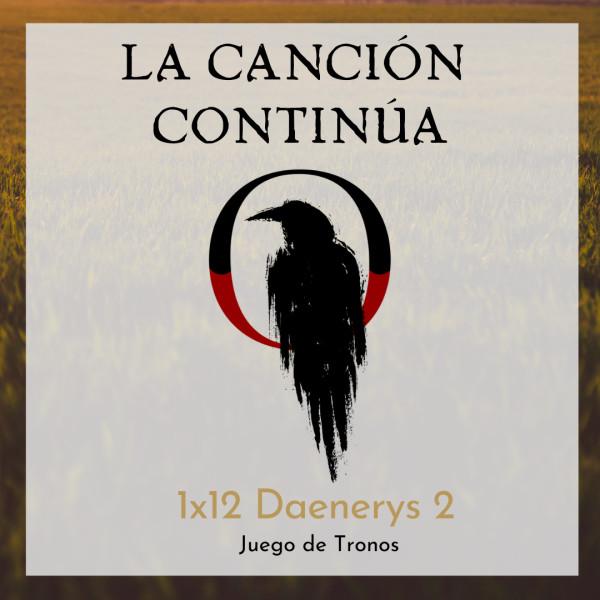 La Canción Continúa 1x12 - Dany II de Juego de Tronos