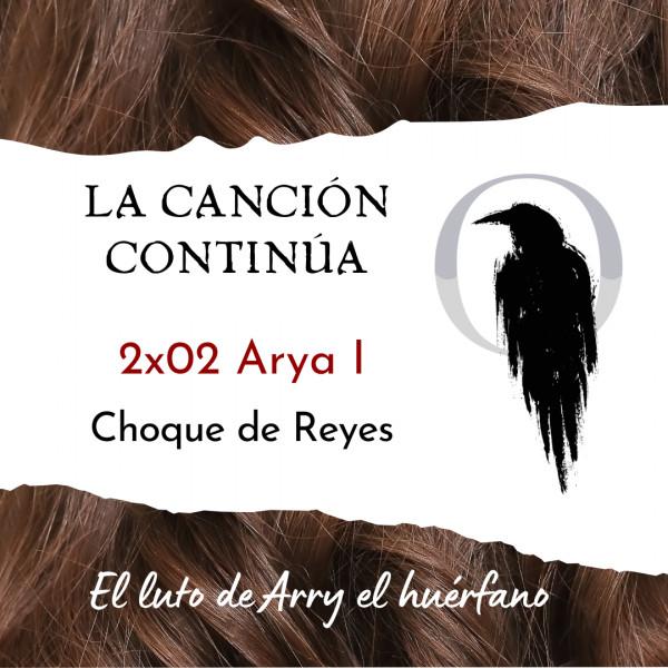 La Canción Continúa 2x02 - Arya I de Choque de Reyes