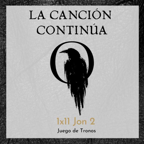 La Canción Continúa 1x11 - Jon II de Juego de Tronos