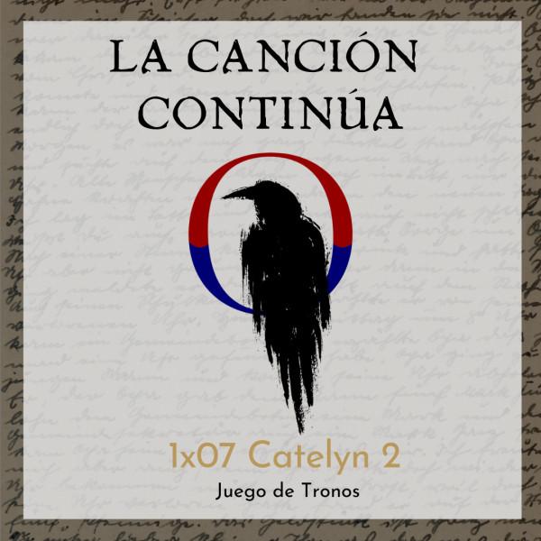 La Canción Continúa 1x07 - Catelyn II de Juego de Tronos