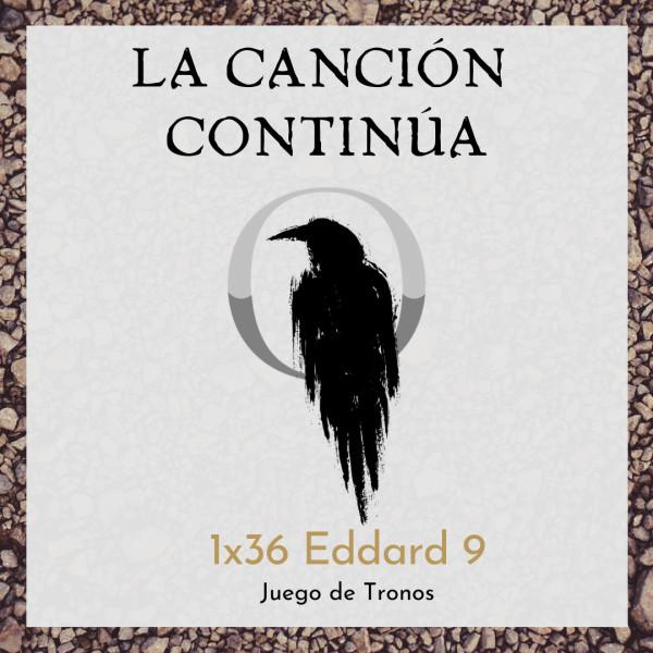 La Canción Continúa 1x36 - Eddard IX de Juego de Tronos