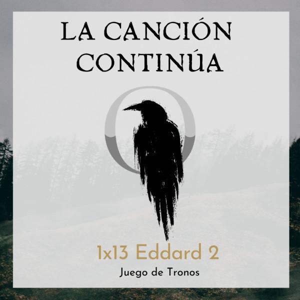 La Canción Continúa 1x13 - Eddard II de Juego de Tronos