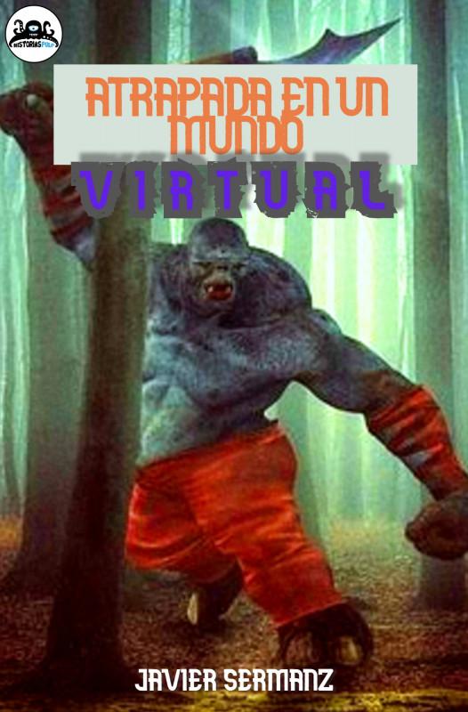 "Atrapada en un mundo virtual - una novela del universo ""Héroe o Bestia"""