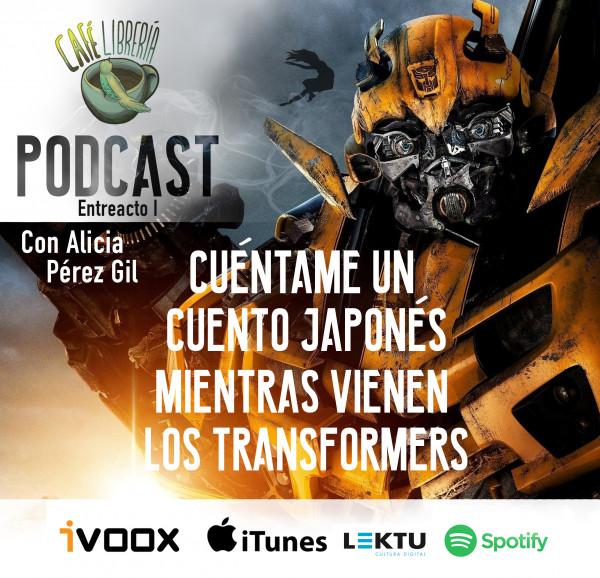 Entreacto I - Cuéntame un cuento japonés mientras los transformers llegan a la Tierra.