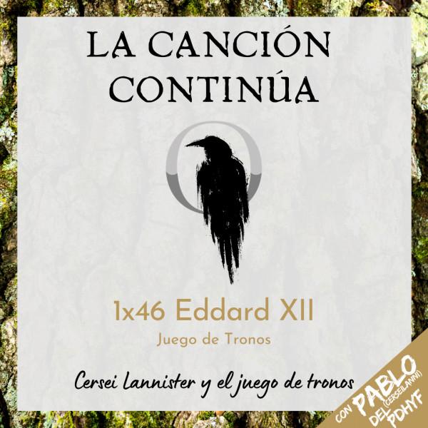 La Canción Continúa 1x46 - Eddard XII de Juego de Tronos, con Pablo del Podcast de Hielo y Fuego