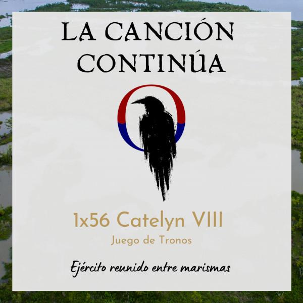 La Canción Continúa 1x56 - Catelyn VIII de Juego de Tronos