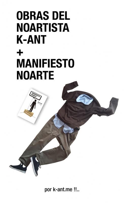 Obras del NOARTISTA k-ant + Manifiesto NOARTE