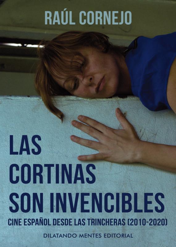 Las cortinas son invencibles (Cine español desde las trincheras 2010-2020)