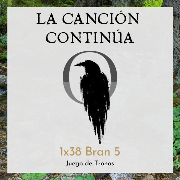 La Canción Continúa 1x38 - Bran V de Juego de Tronos