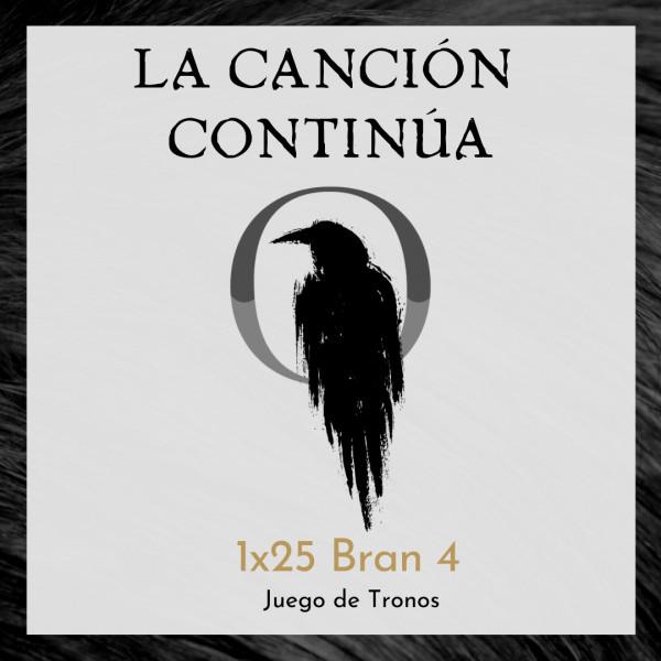 La Canción Continúa 1x25 - Bran IV de Juego de Tronos