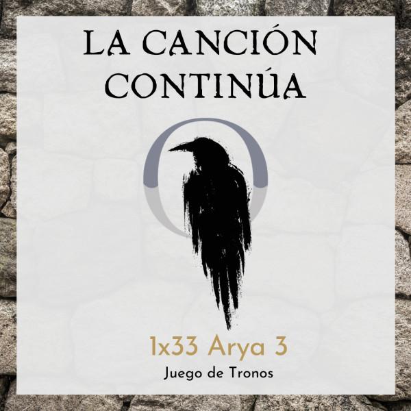 La Canción Continúa 1x33 - Arya III de Juego de Tronos