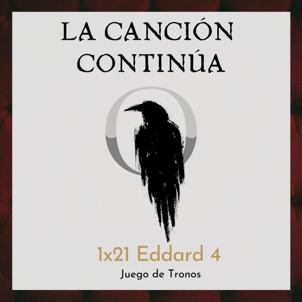 La Canción Continúa 1x21 - Eddard IV de Juego de Tronos