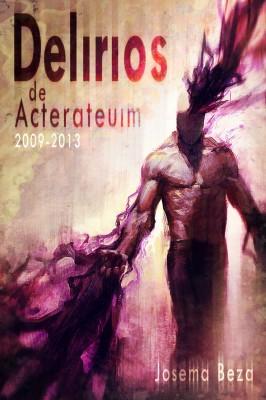 Delirios de Acterateuim 2009-2013