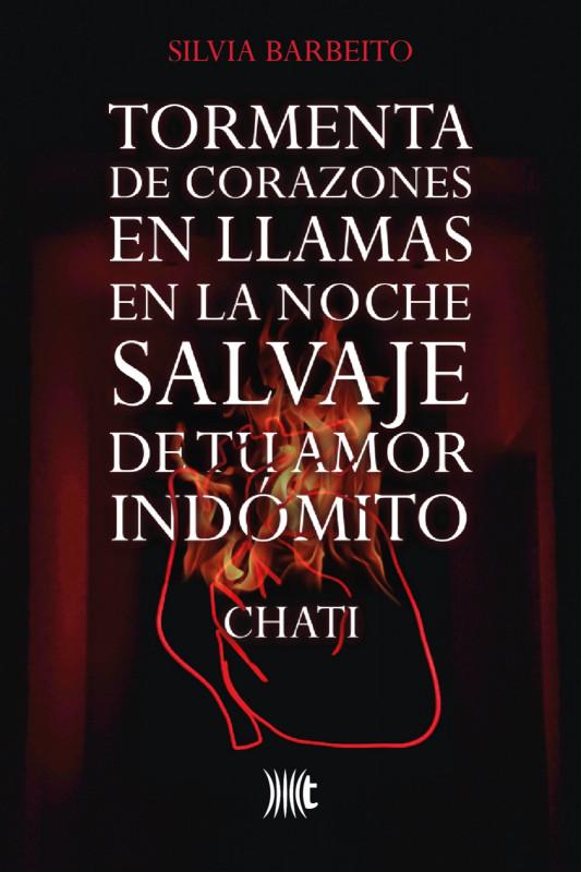 Tormenta de corazones en llamas en la noche salvaje de tu amor indómito (Chati)