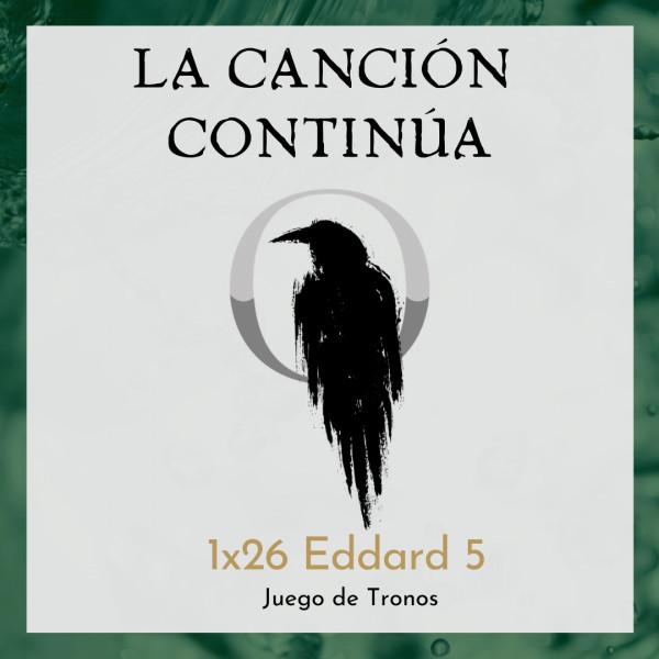 La Canción Continúa 1x26 - Eddard V de Juego de Tronos