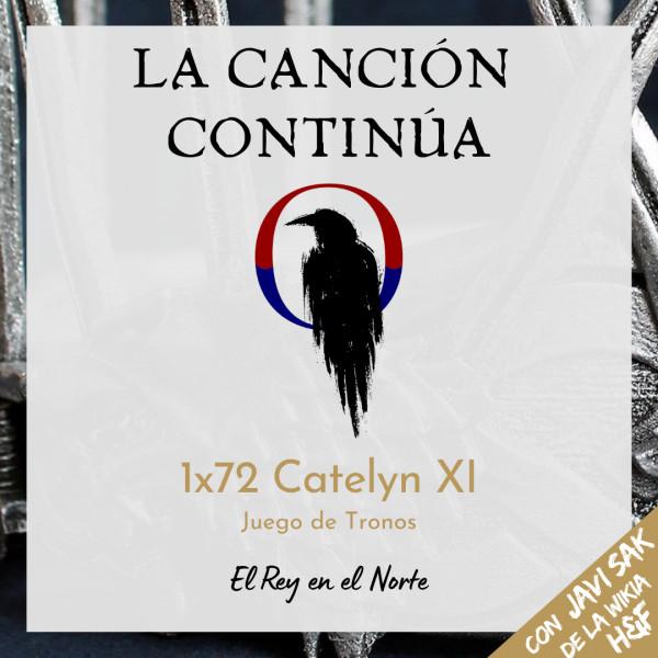 La Canción Continúa 1x72 - Catelyn XI de Juego de Tronos, con Javi Sak de la Wikia de hielo y fuego