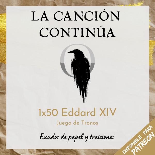 La Canción Continúa 1x50 - Eddard XIV de Juego de Tronos