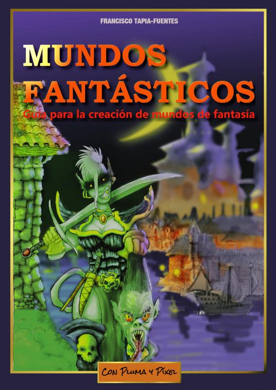 Mundos Fantásticos. Guía para la creación de mundos de fantasía (3.ª Edición)