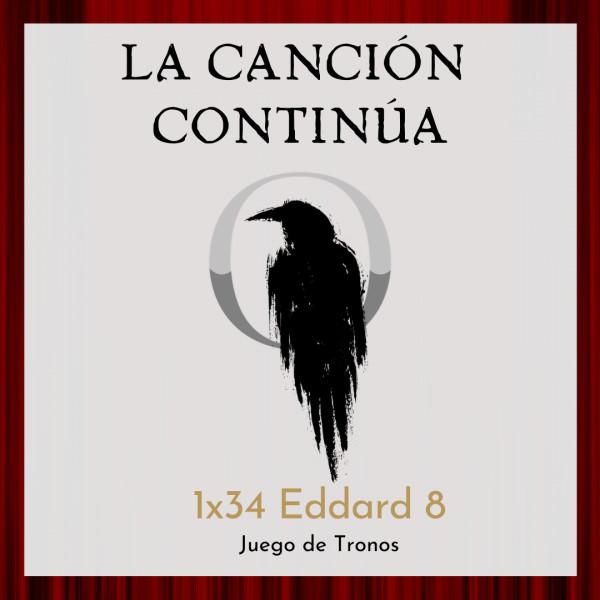 La Canción Continúa 1x34 - Eddard VIII de Juego de Tronos
