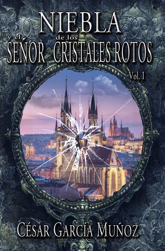 Niebla y el Señor de los Cristales Rotos. Volumen I