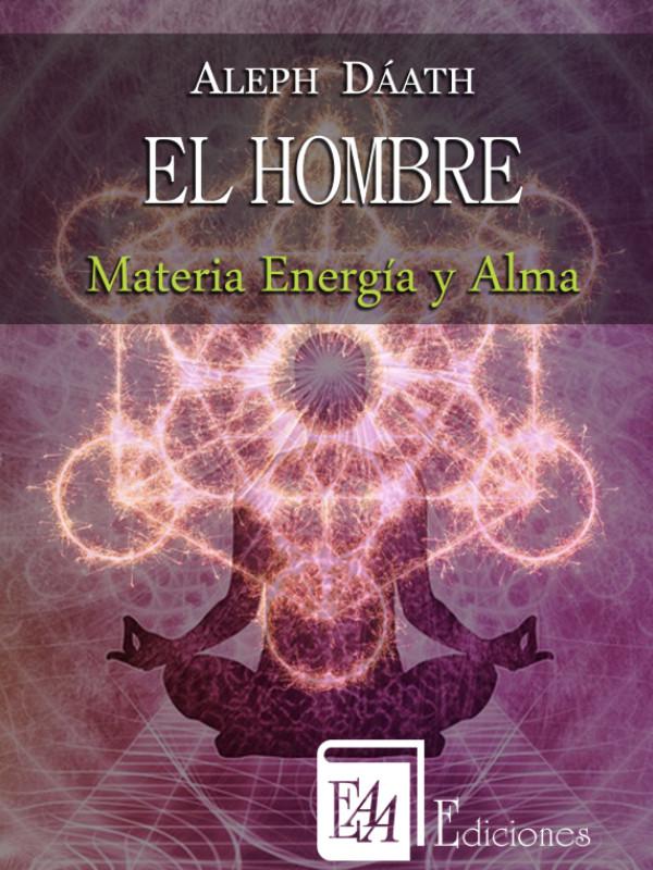 El Hombre Materia Energía y Alma