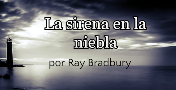 La sirena en la niebla, por Ray Bradbury