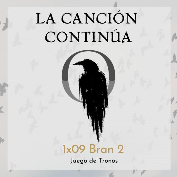 La Canción Continúa 1x09 - Bran II de Juego de Tronos, con Maglor