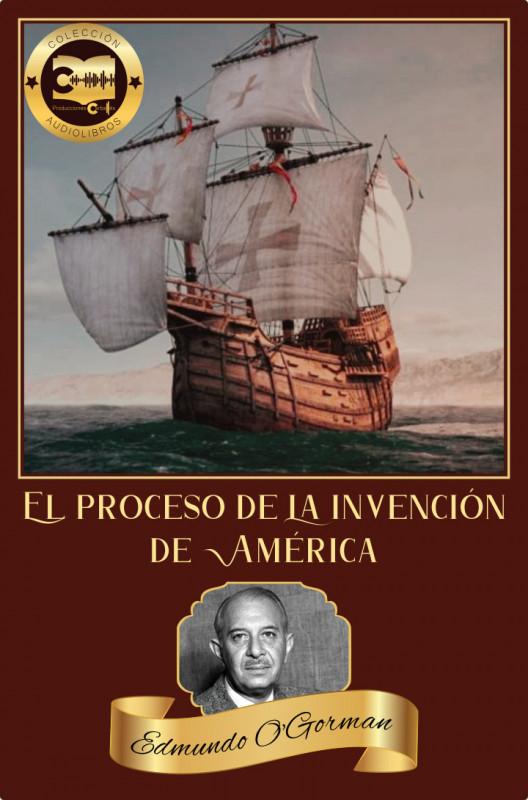 El proceso de la invención de América (Edmundo O'Gorman)