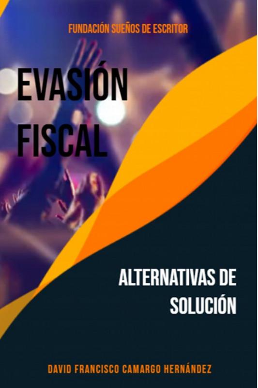 Evasión fiscal alternativas de solución