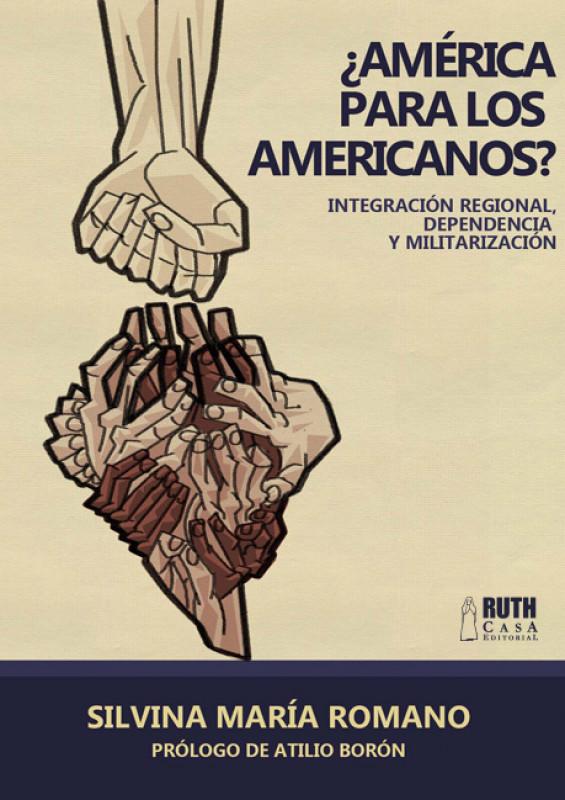 ¿AMÉRICA PARA LOS AMERICANOS? Integración regional, dependencia y militarización